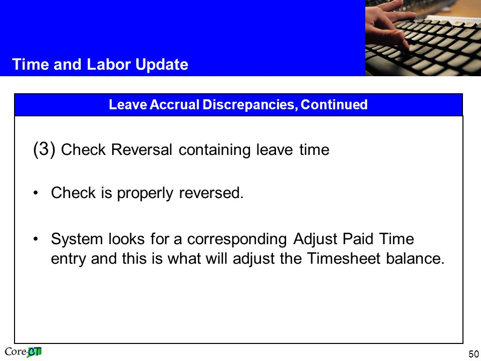 50 Time and Labor Update Leave Accrual Discrepancies, Continued (3) Check Reversal containing leave time Check is properly reversed.