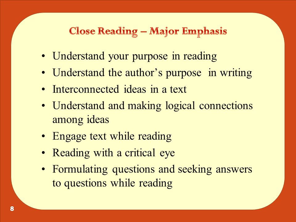 Understand your purpose in reading Understand the author's purpose in writing Interconnected ideas in a text Understand and making logical connections among ideas Engage text while reading Reading with a critical eye Formulating questions and seeking answers to questions while reading