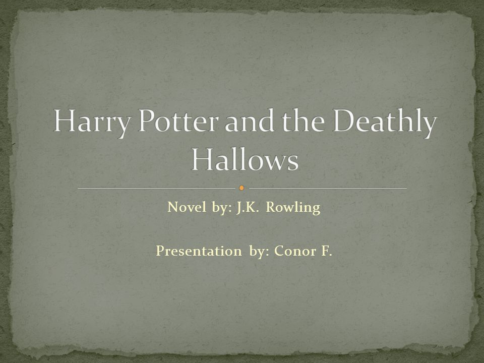 Novel by: J.K. Rowling Presentation by: Conor F.