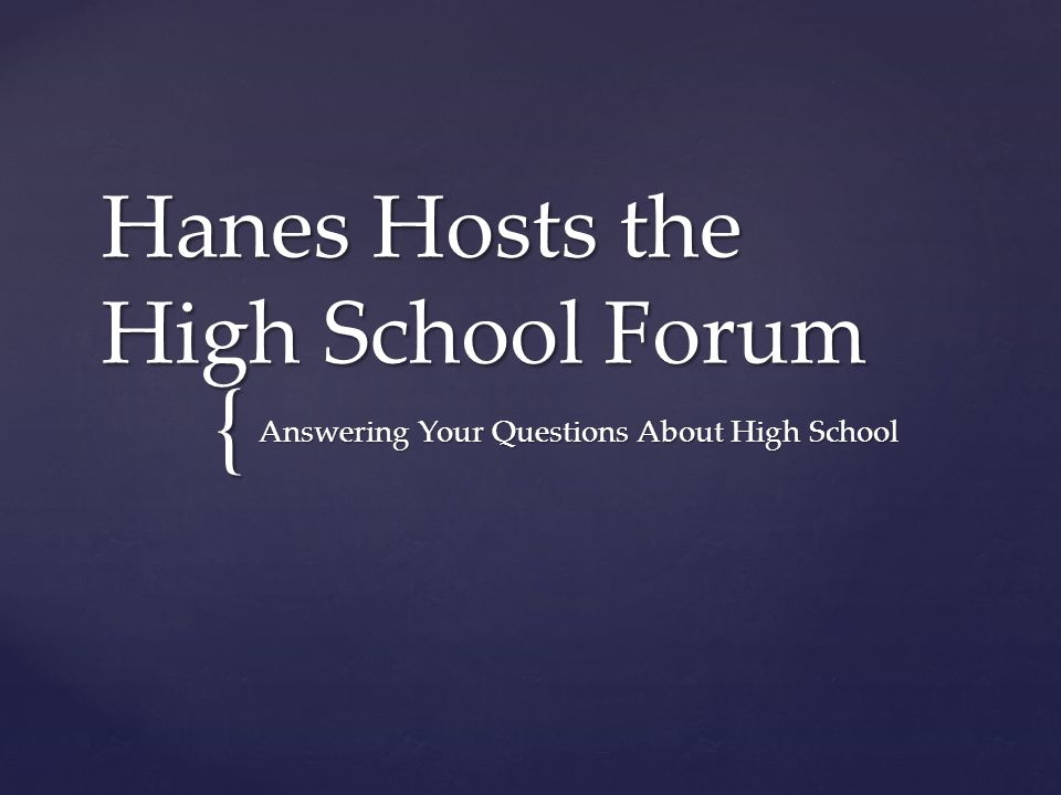 { Hanes Hosts the High School Forum Answering Your Questions About High School