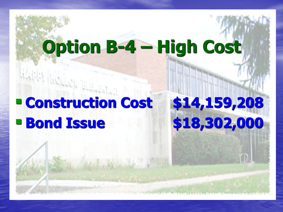  Construction Cost $14,159,208  Bond Issue $18,302,000 Option B-4 – High Cost