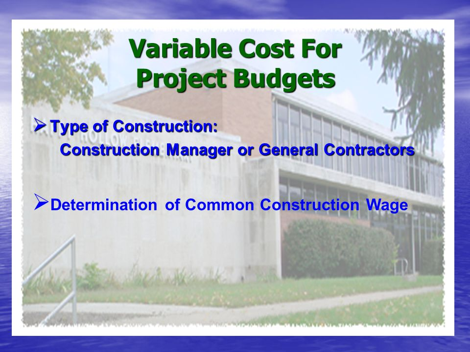 Variable Cost For Project Budgets TTTType of Construction: Construction Manager or General Contractors  D Determination of Common Construction Wage