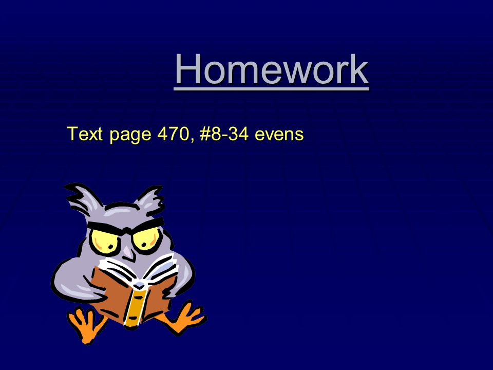 Homework Text page 470, #8-34 evens