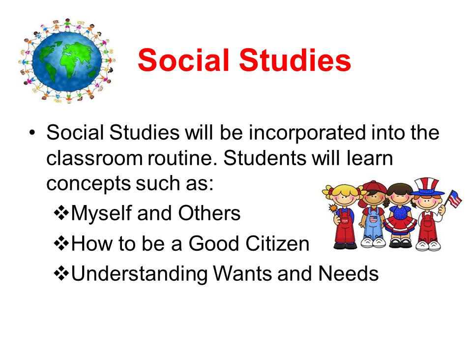 Social Studies Social Studies will be incorporated into the classroom routine.