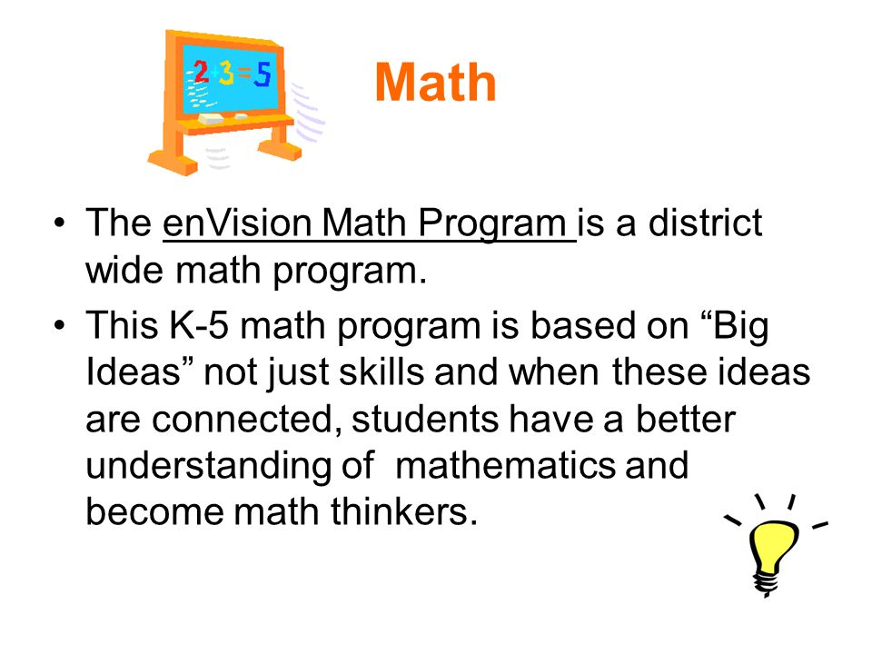 Math The enVision Math Program is a district wide math program.