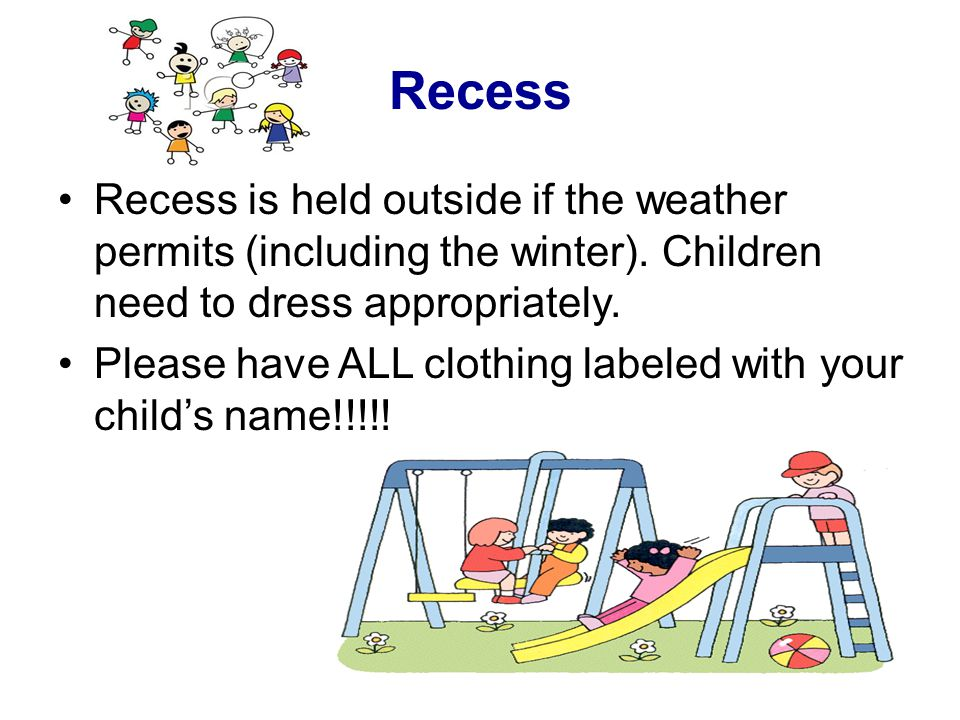 Recess Recess is held outside if the weather permits (including the winter).