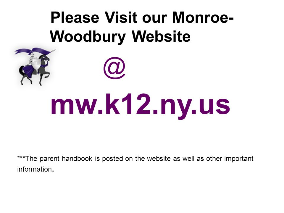 Please Visit our Monroe- Woodbury mw.k12.ny.us ***The parent handbook is posted on the website as well as other important information.