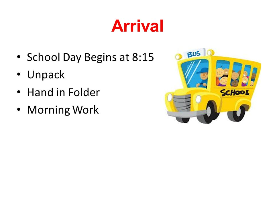 Arrival School Day Begins at 8:15 Unpack Hand in Folder Morning Work