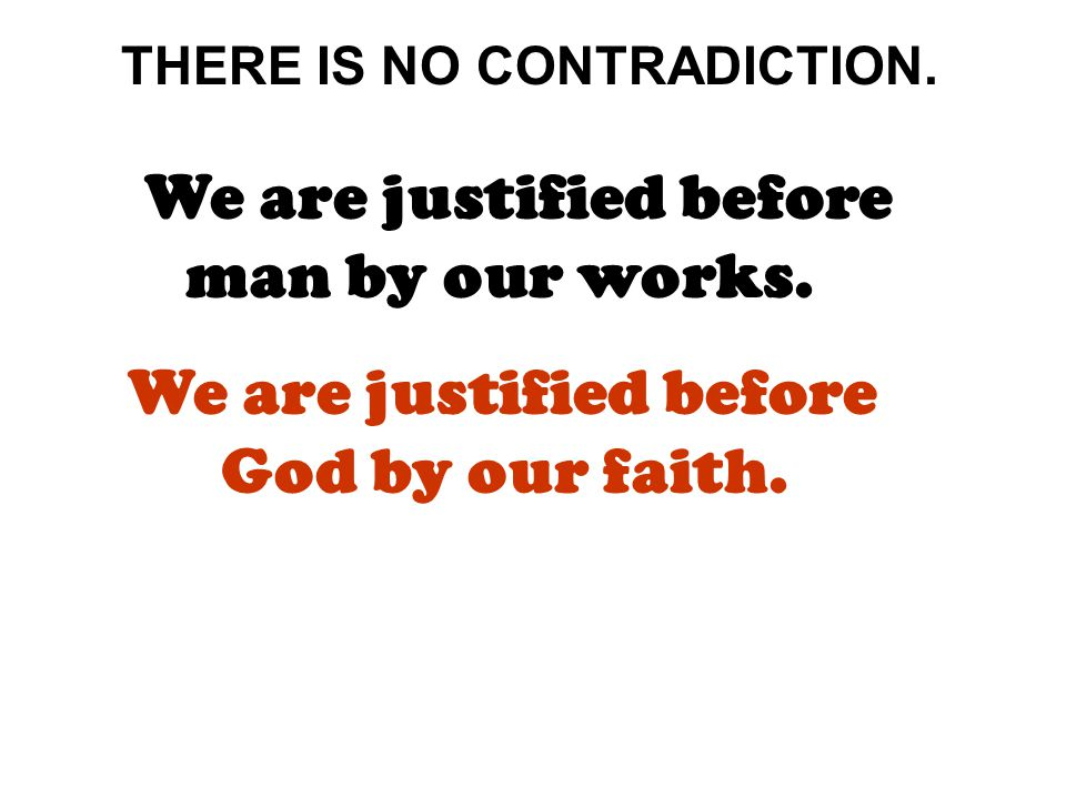 THERE IS NO CONTRADICTION. We are justified before man by our works.