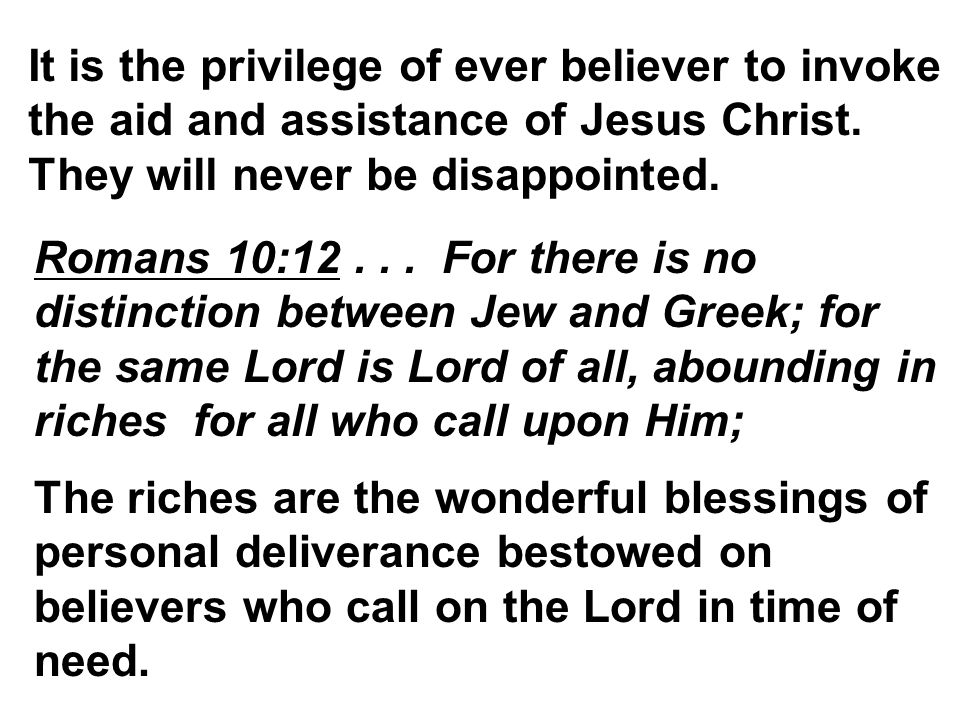 It is the privilege of ever believer to invoke the aid and assistance of Jesus Christ.