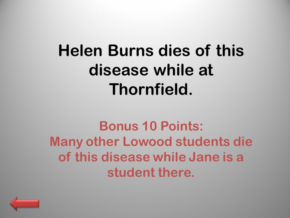 Helen Burns dies of this disease while at Thornfield.
