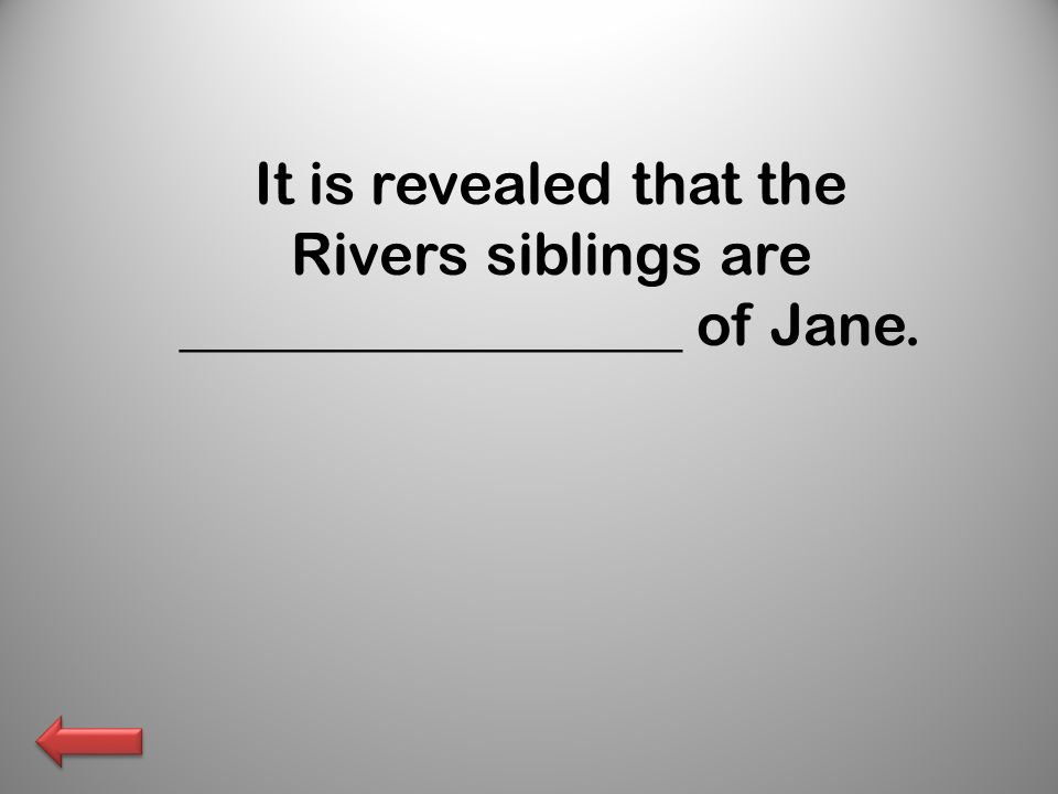 It is revealed that the Rivers siblings are _________________ of Jane.