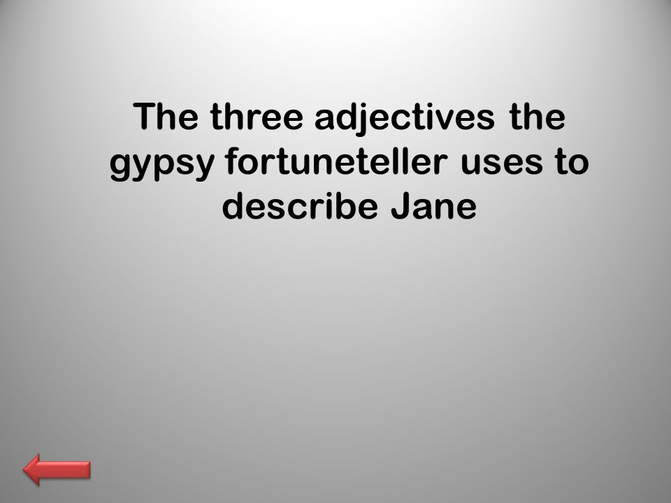 The three adjectives the gypsy fortuneteller uses to describe Jane