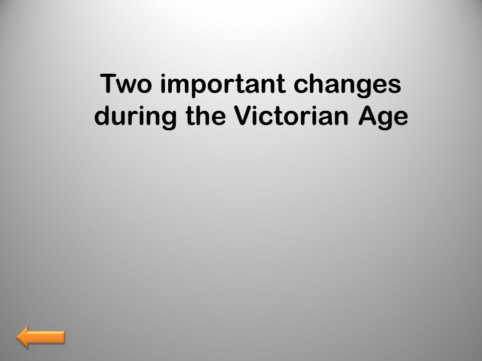 Two important changes during the Victorian Age