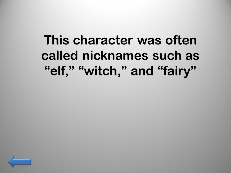 This character was often called nicknames such as elf, witch, and fairy