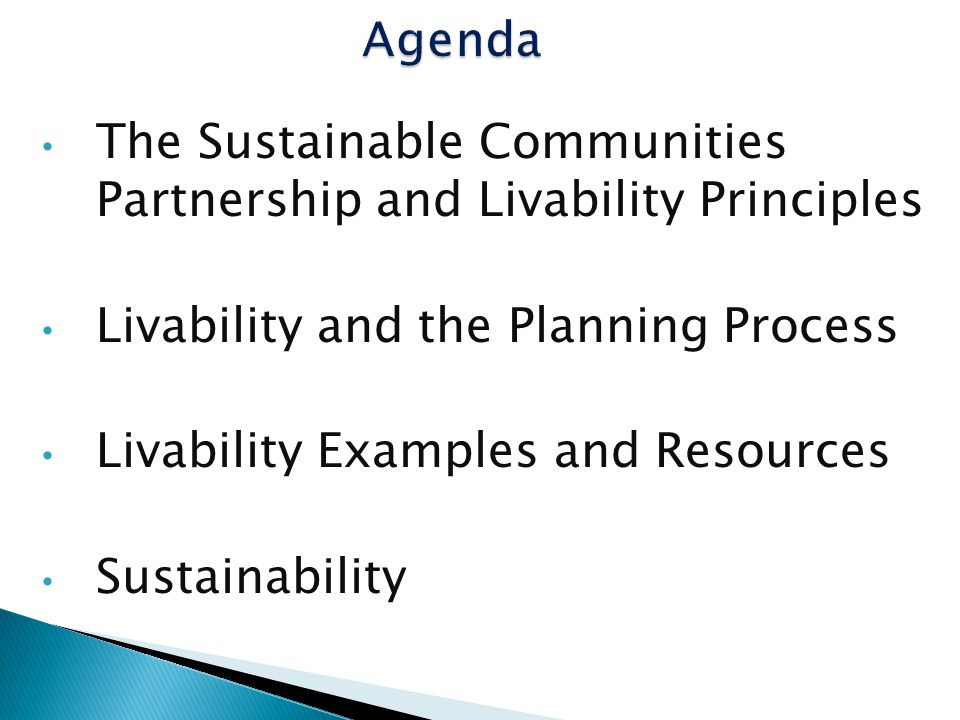 The Sustainable Communities Partnership and Livability Principles Livability and the Planning Process Livability Examples and Resources Sustainability
