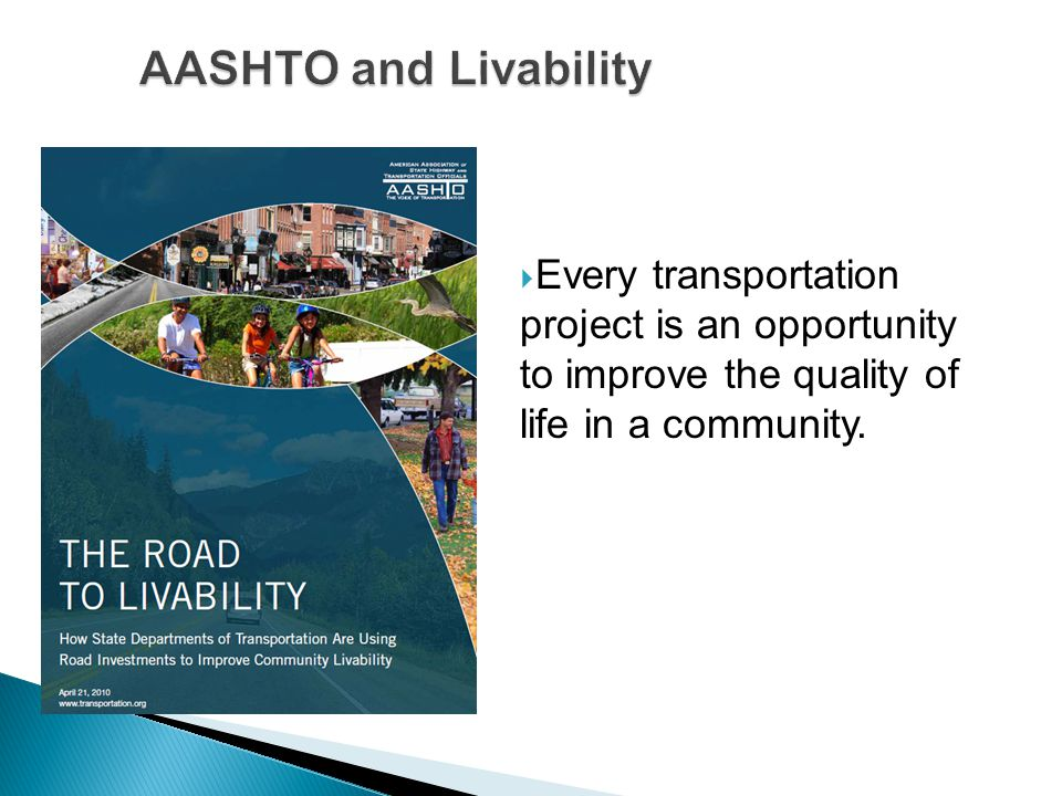  Every transportation project is an opportunity to improve the quality of life in a community.