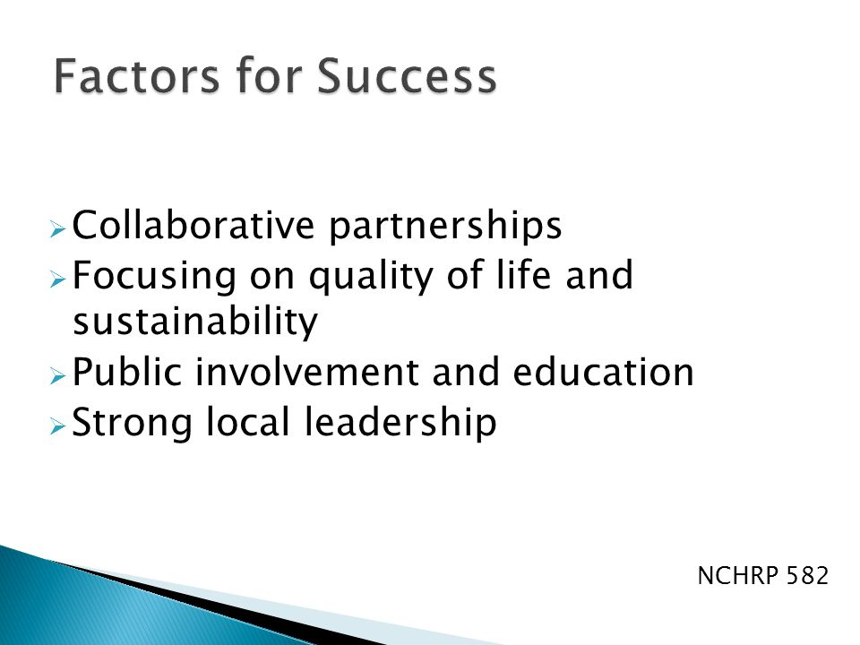  Collaborative partnerships  Focusing on quality of life and sustainability  Public involvement and education  Strong local leadership NCHRP 582