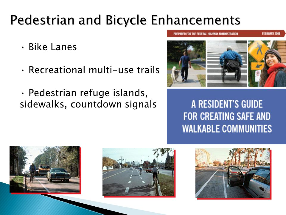 Bike Lanes Recreational multi-use trails Pedestrian refuge islands, sidewalks, countdown signals Pedestrian and Bicycle Enhancements