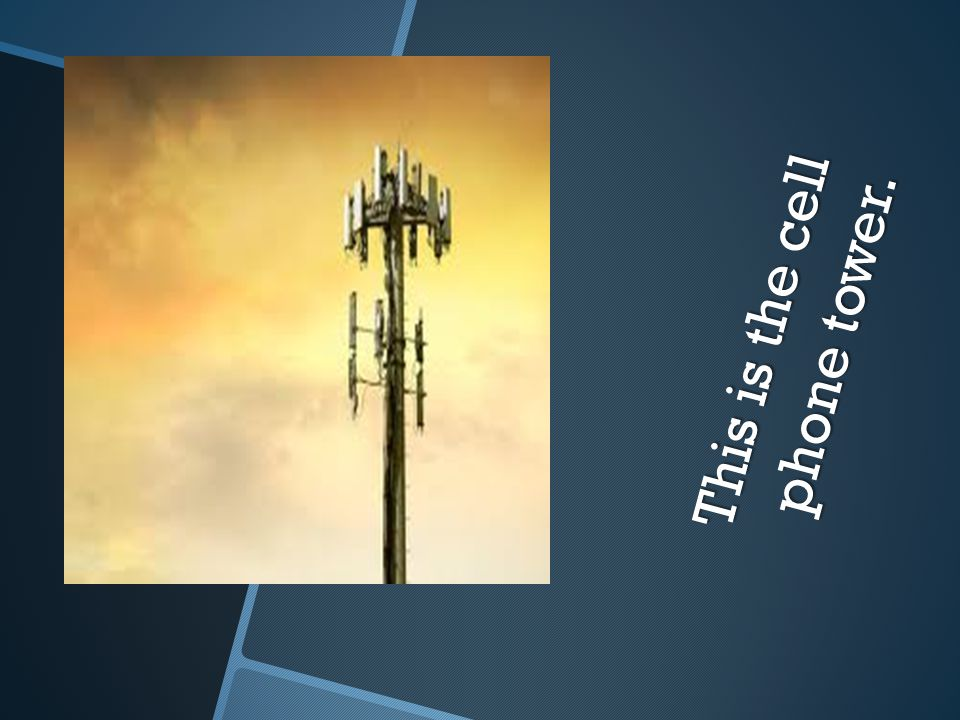 This is the cell phone tower.