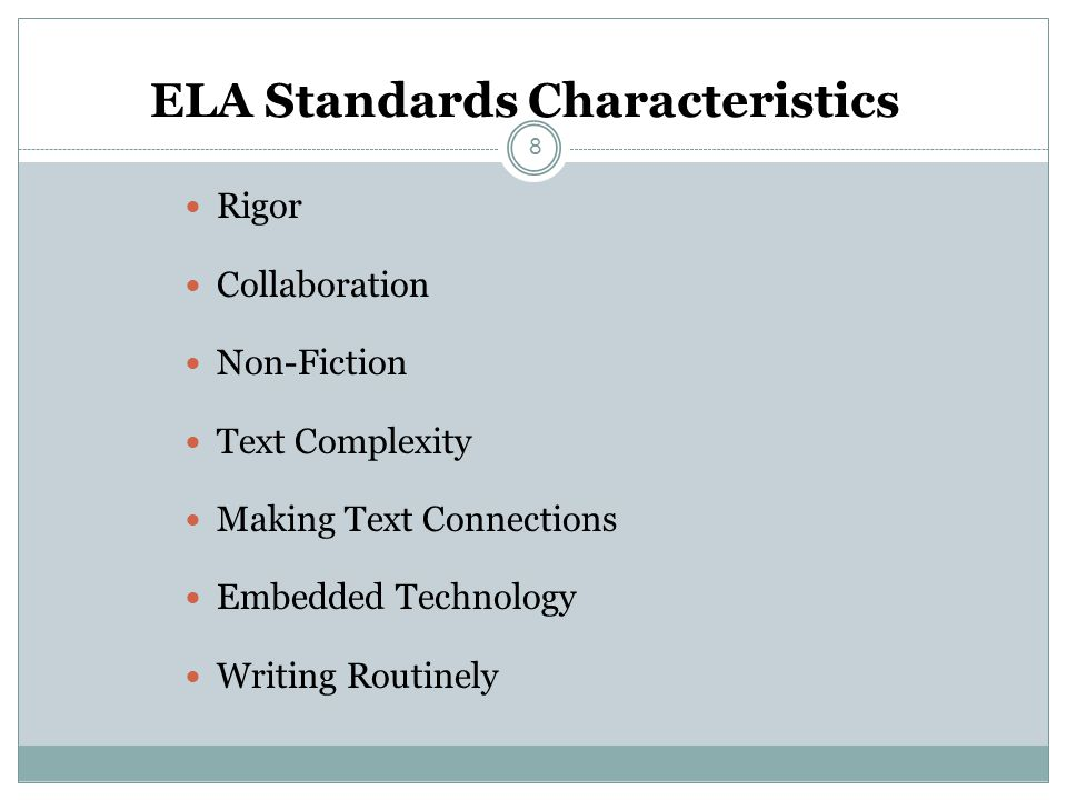 ELA Standards Characteristics Rigor Collaboration Non-Fiction Text Complexity Making Text Connections Embedded Technology Writing Routinely 8