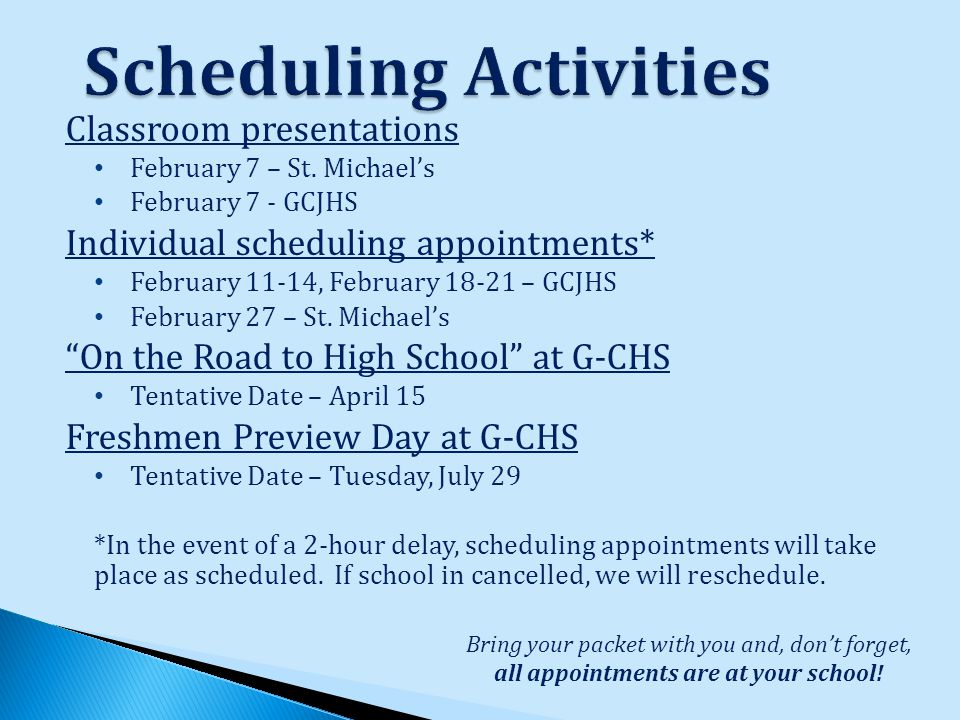Bring your packet with you and, don't forget, all appointments are at your school.