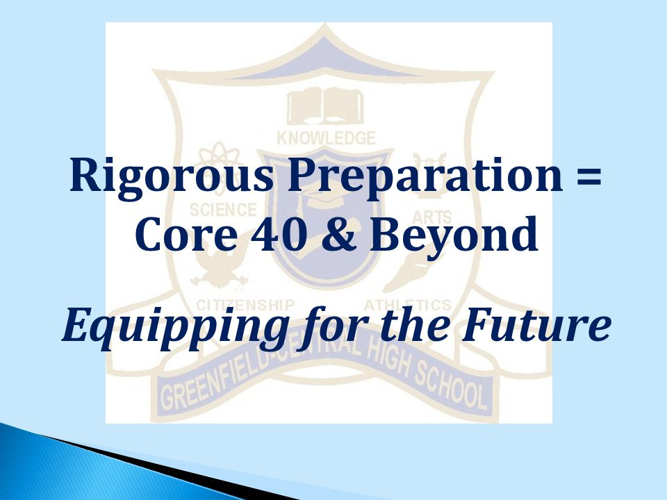 Rigorous Preparation = Core 40 & Beyond Equipping for the Future