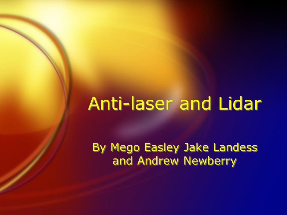 Anti-laser and Lidar By Mego Easley Jake Landess and Andrew Newberry