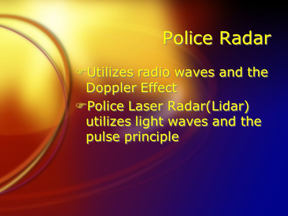 Police Radar FUtilizes radio waves and the Doppler Effect FPolice Laser Radar(Lidar) utilizes light waves and the pulse principle FUtilizes radio waves and the Doppler Effect FPolice Laser Radar(Lidar) utilizes light waves and the pulse principle