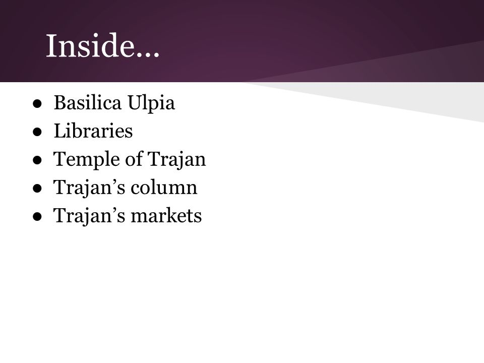 Inside... ●Basilica Ulpia ●Libraries ●Temple of Trajan ●Trajan's column ●Trajan's markets