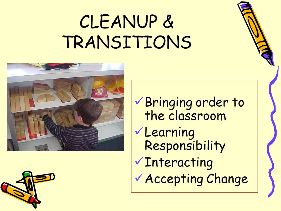 CLEANUP & TRANSITIONS Bringing order to the classroom Learning Responsibility Interacting Accepting Change