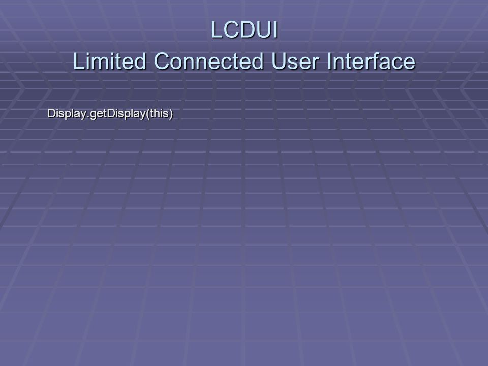 LCDUI Limited Connected User Interface Display.getDisplay(this)
