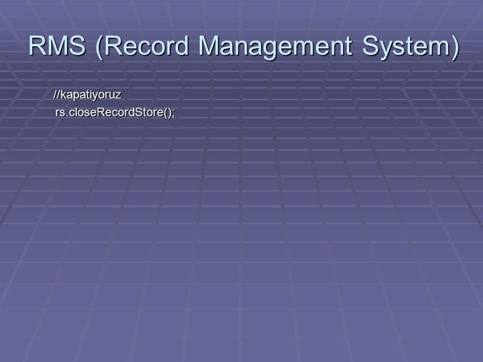 RMS (Record Management System) //kapatiyoruz //kapatiyoruz rs.closeRecordStore(); rs.closeRecordStore();