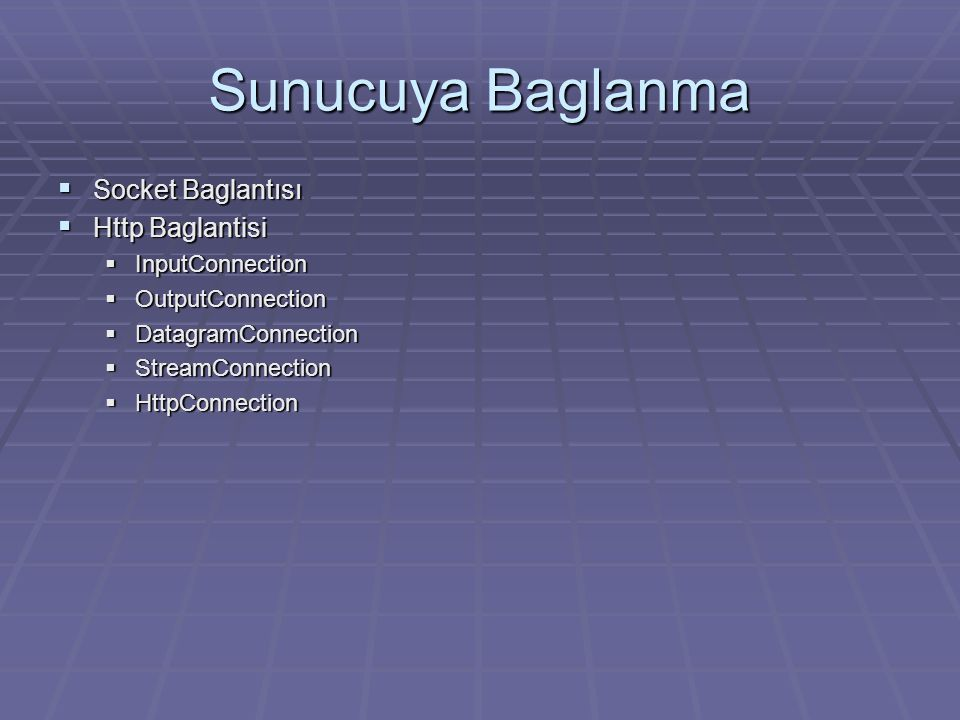 Sunucuya Baglanma  Socket Baglantısı  Http Baglantisi  InputConnection  OutputConnection  DatagramConnection  StreamConnection  HttpConnection