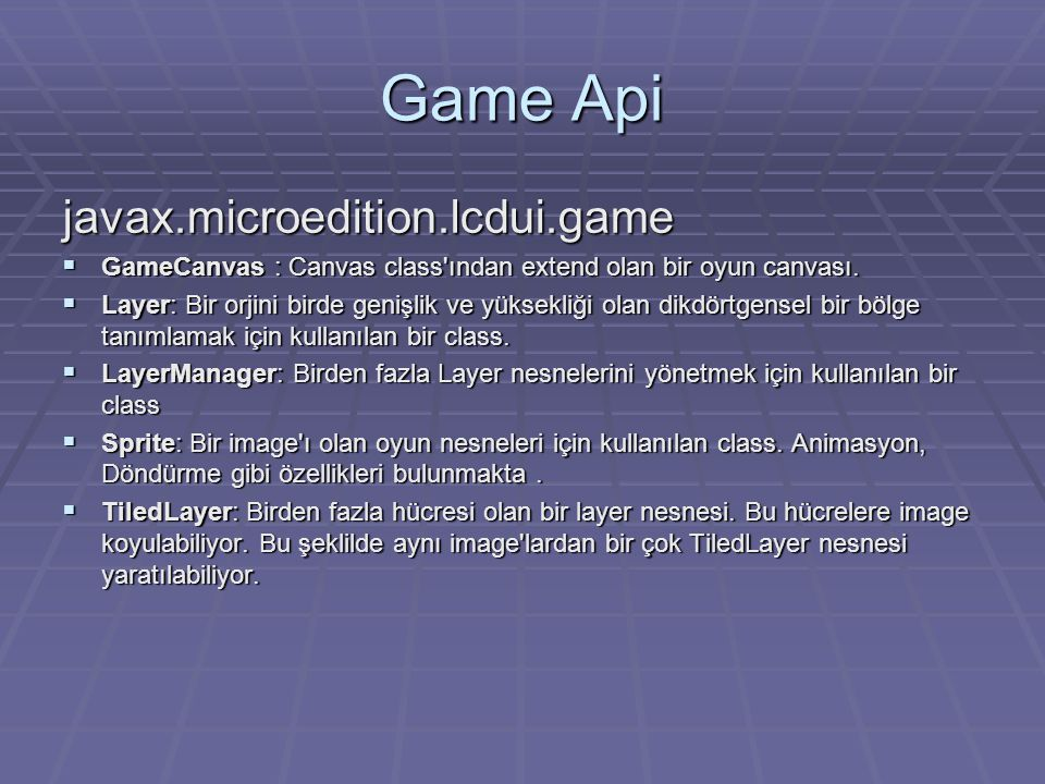 Game Api javax.microedition.lcdui.game  GameCanvas : Canvas class ından extend olan bir oyun canvası.