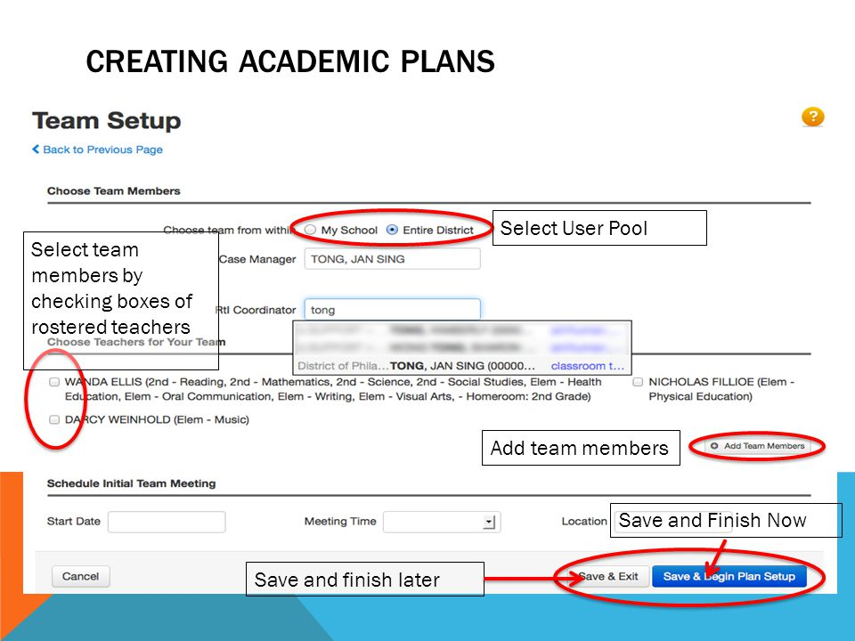 CREATING ACADEMIC PLANS Select User Pool Select team members by checking boxes of rostered teachers Add team members Save and finish later Save and Finish Now