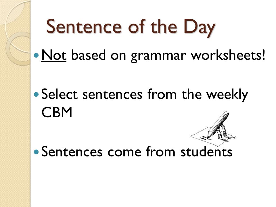 Sentence of the Day Not based on grammar worksheets.
