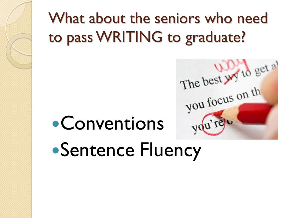 What about the seniors who need to pass WRITING to graduate Conventions Sentence Fluency
