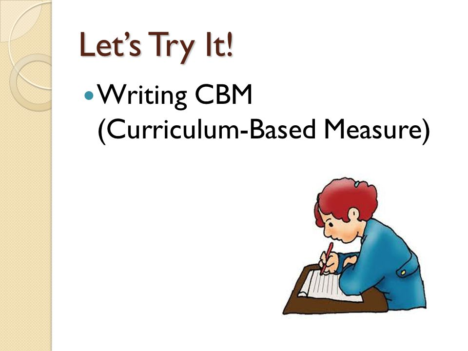 Let's Try It! Writing CBM (Curriculum-Based Measure)