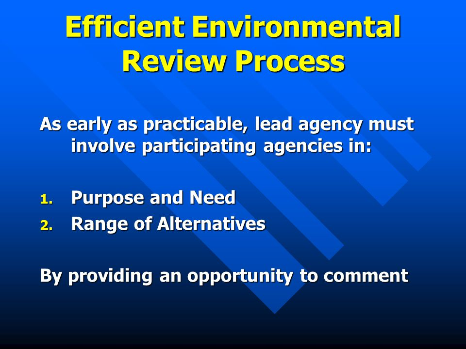 Efficient Environmental Review Process As early as practicable, lead agency must involve participating agencies in: 1.