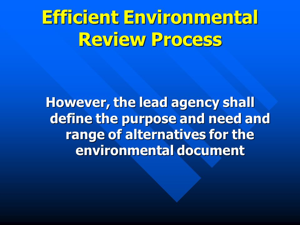 Efficient Environmental Review Process However, the lead agency shall define the purpose and need and range of alternatives for the environmental document