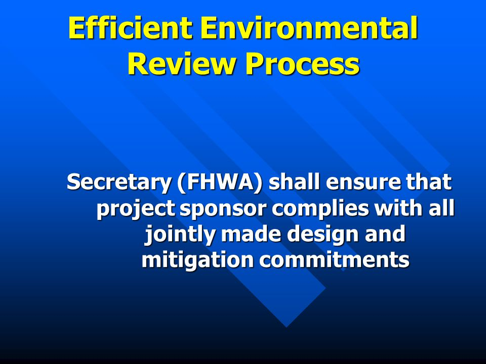 Efficient Environmental Review Process Secretary (FHWA) shall ensure that project sponsor complies with all jointly made design and mitigation commitments