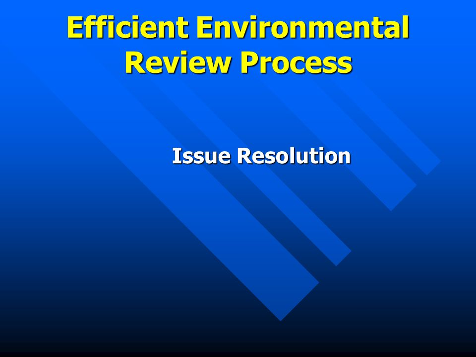 Efficient Environmental Review Process Issue Resolution