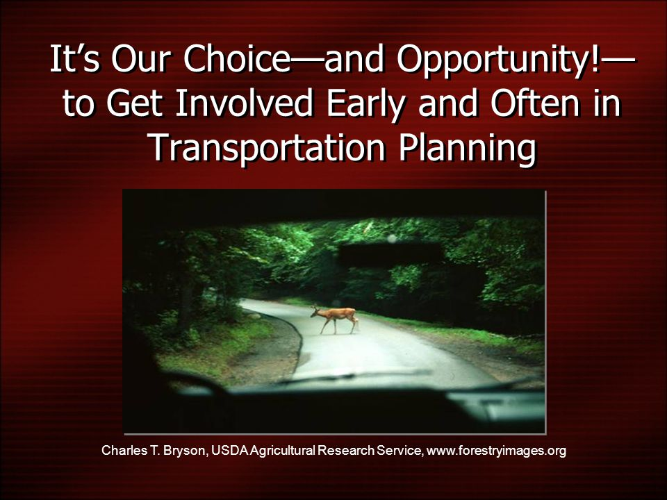 It's Our Choice—and Opportunity!— to Get Involved Early and Often in Transportation Planning Charles T.