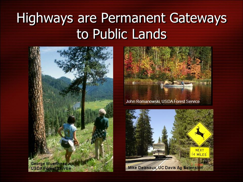 Highways are Permanent Gateways to Public Lands George Wuerthner, USDA Forest Service John Romanowski, USDA Forest Service Mike Delasaux, UC Davis Ag Extension
