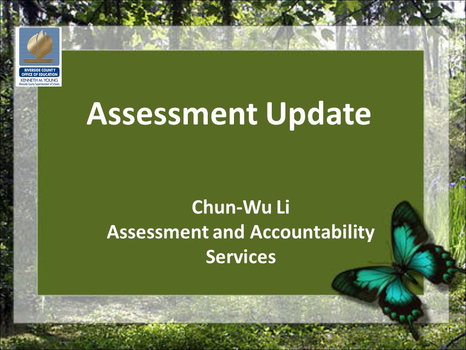 Assessment Update Chun-Wu Li Assessment and Accountability Services