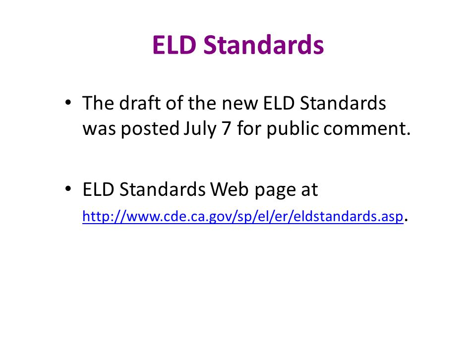 ELD Standards The draft of the new ELD Standards was posted July 7 for public comment.