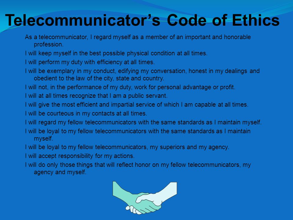 Telecommunicator's Code of Ethics As a telecommunicator, I regard myself as a member of an important and honorable profession.