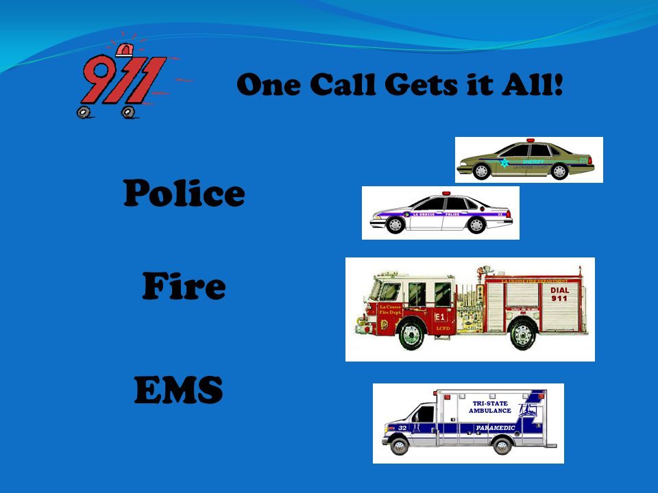 One Call Gets it All! Police Fire EMS