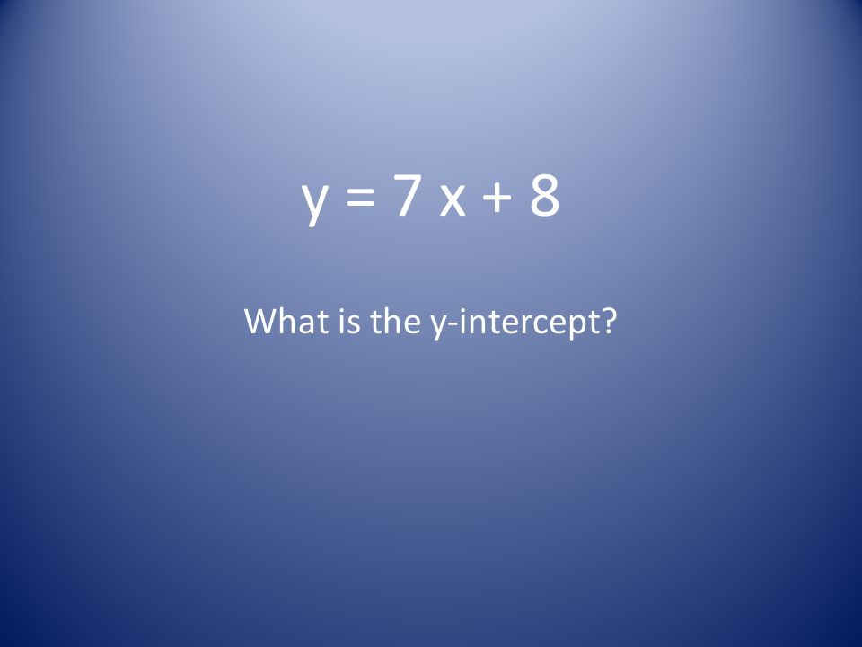 y = 7 x + 8 What is the y-intercept